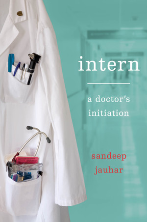 Book Review - Intern: A Doctor's Initiation By Sandeep Jauhar
