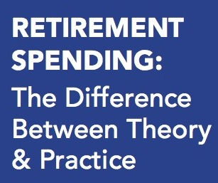 Retirement Spending: The Difference Between Theory & Practice